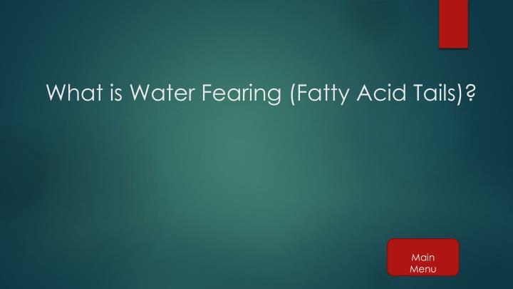What is Water Fearing (Fatty Acid Tails)?
