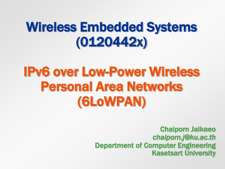 Wireless embedded systems 0120442x ipv6 over low power wireless personal area networks 6lowpan
