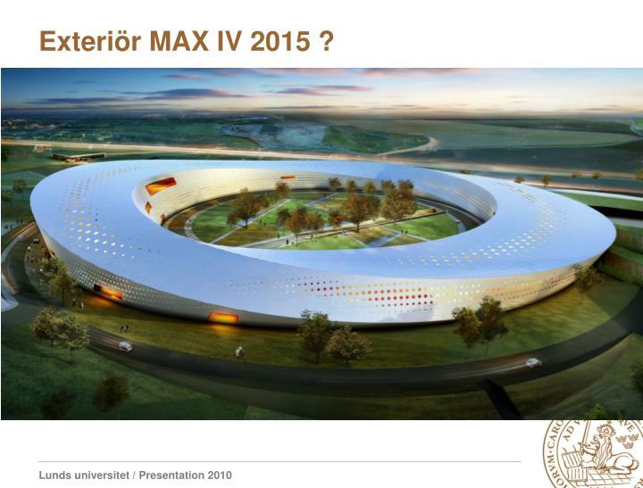 Exteriör MAX IV 2015 ?
