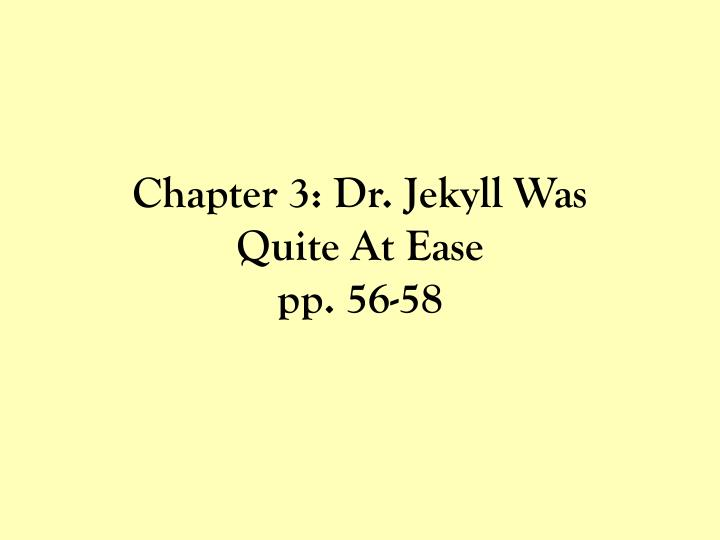 Chapter 3: Dr. Jekyll Was Quite At