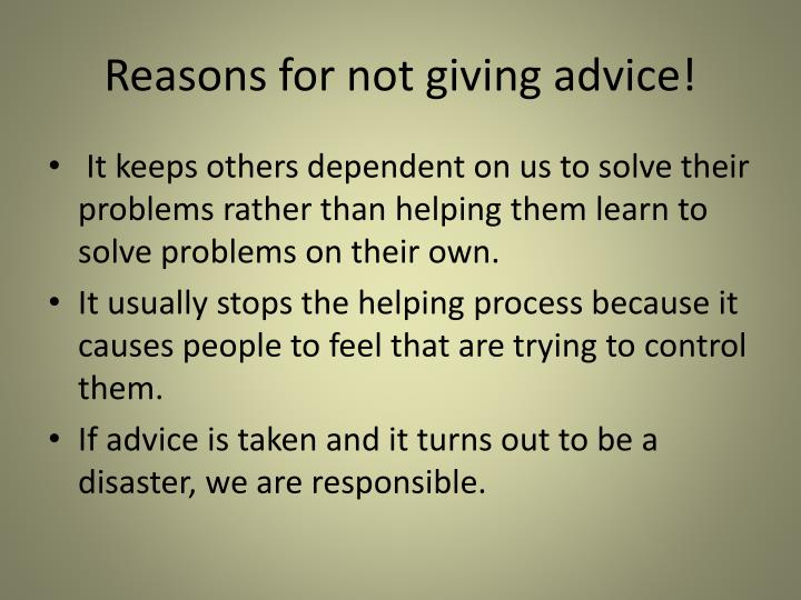 Reasons for not giving advice!
