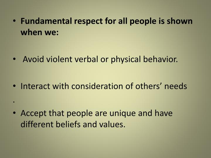 Fundamental respect for all people is shown when we: