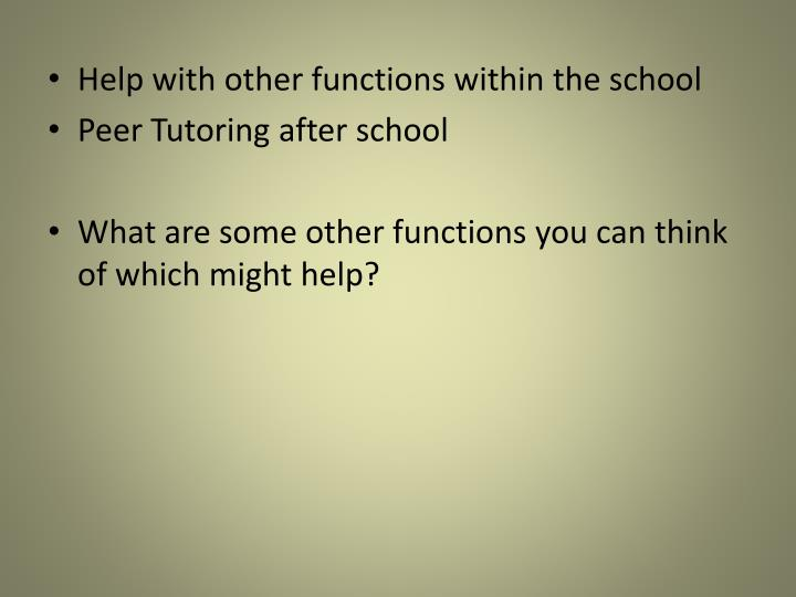 Help with other functions within the school