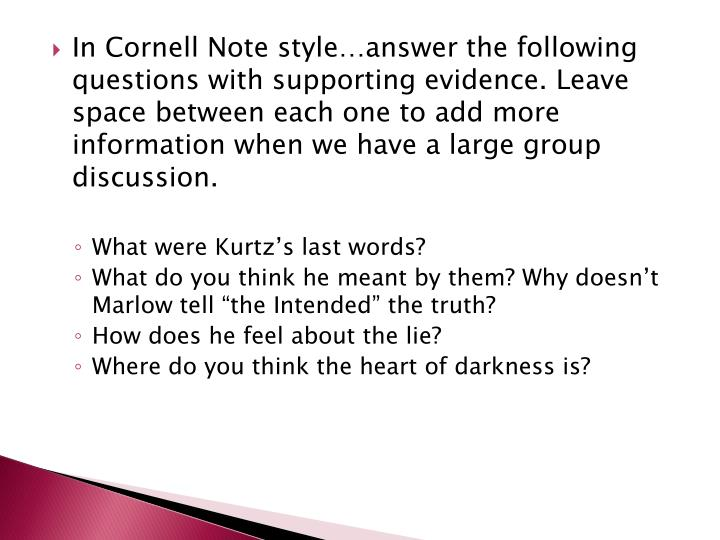 In Cornell Note style…answer the following questions with supporting evidence. Leave space between each one to add more information when we have a large group discussion.
