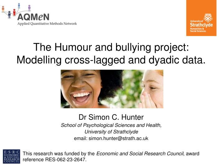 The humour and bullying project modelling cross lagged and dyadic data