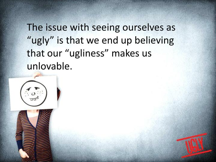 The issue with seeing ourselves as