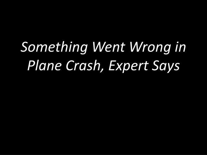 Something Went Wrong in Plane Crash, Expert Says