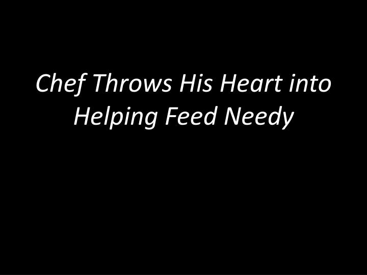 Chef Throws His Heart into Helping Feed Needy