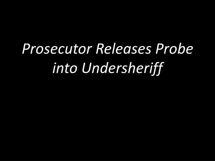 Prosecutor Releases Probe into Undersheriff