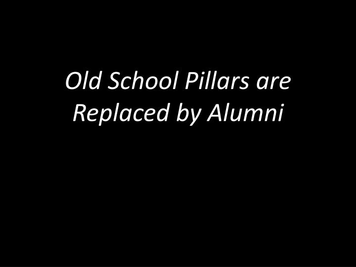 Old School Pillars are Replaced by Alumni