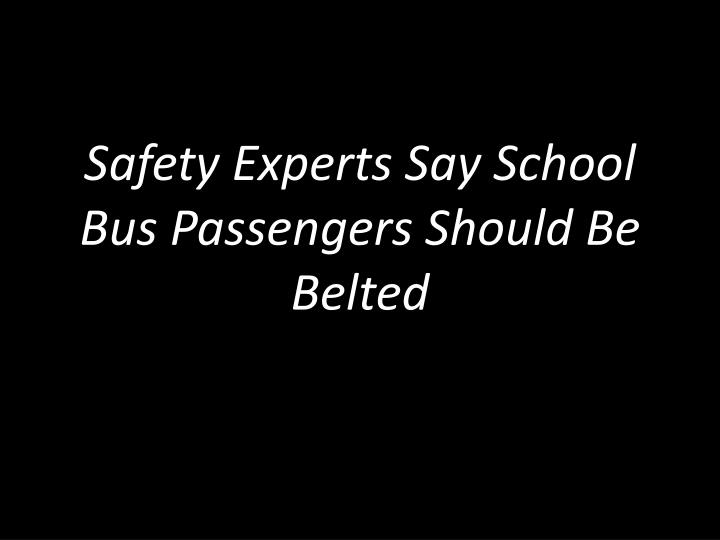 Safety Experts Say School Bus Passengers Should Be    Belted
