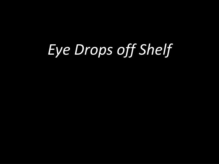 Eye Drops off Shelf