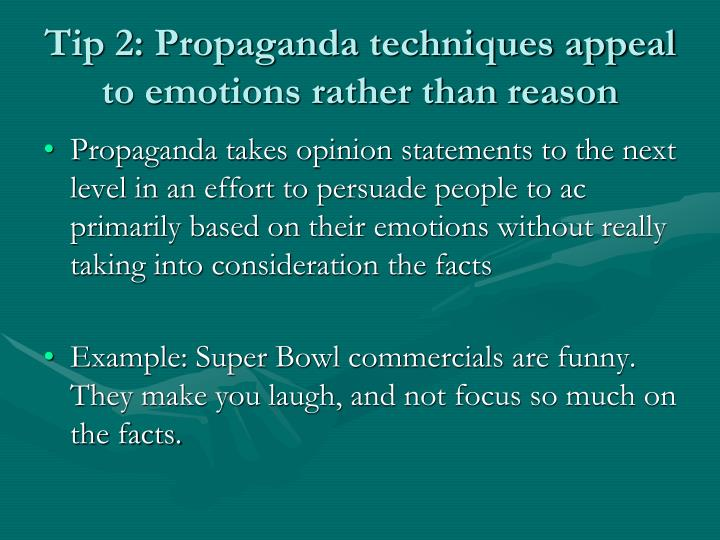Tip 2: Propaganda techniques appeal to emotions rather than reason