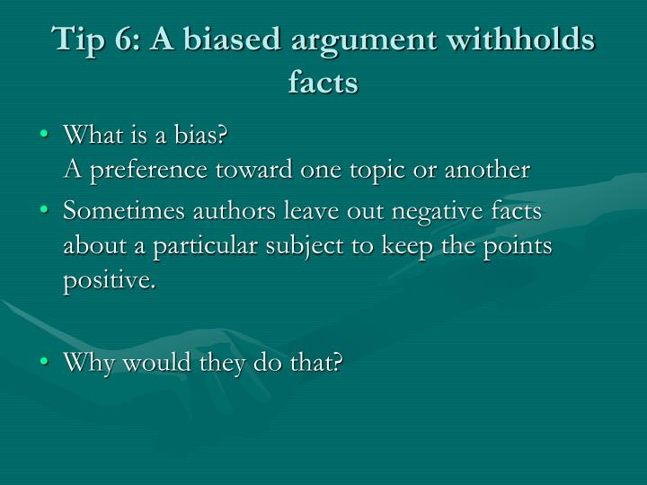 Tip 6: A biased argument withholds facts
