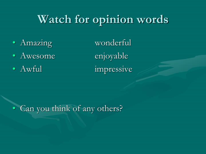 Watch for opinion words
