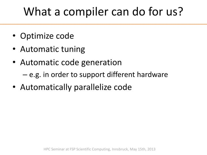 What a compiler can do for us?