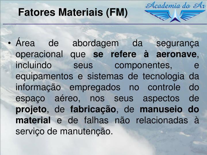 Fatores Materiais (FM)