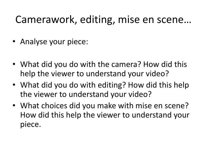 Camerawork, editing,