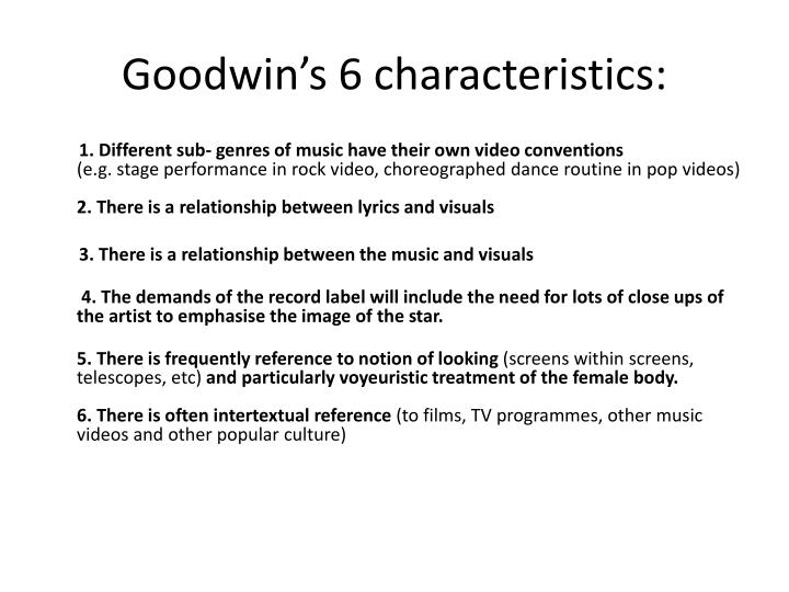 Goodwin's 6 characteristics: