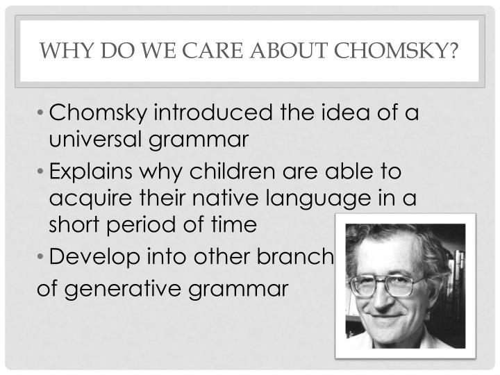 Why do we care about Chomsky?