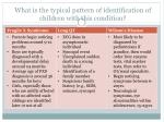 what is the typical pattern of identification of children with this condition