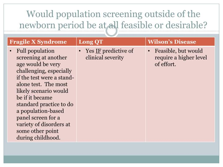 Would population screening outside of the newborn period be at all feasible or