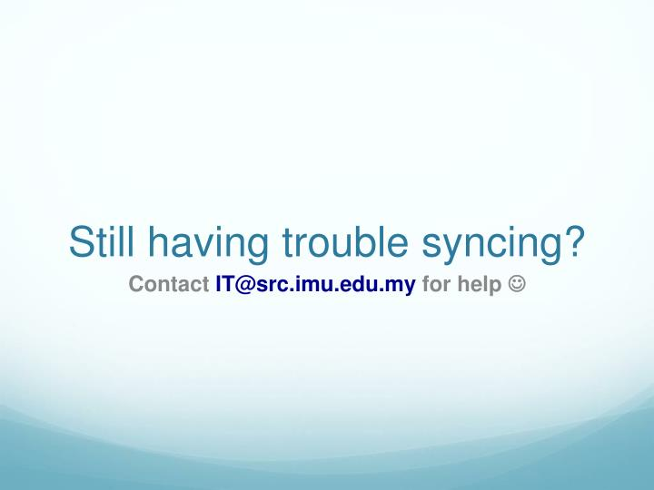 Still having trouble syncing?