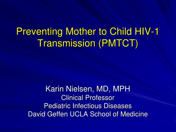Preventing Mother to Child HIV-1 Transmission