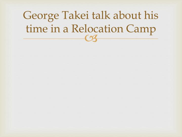 George Takei talk about his time in a Relocation Camp