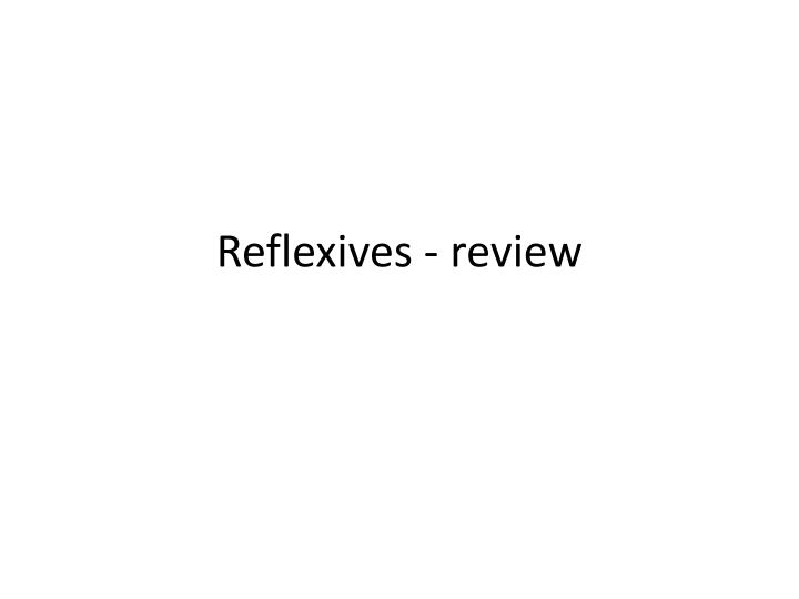 reflexives review