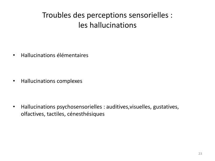 Troubles des perceptions sensorielles :