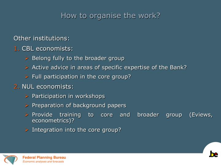 How to organise the work?