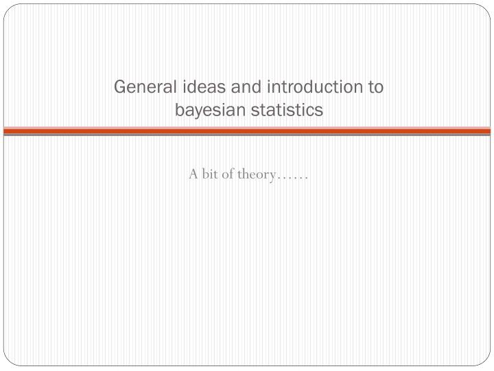 General ideas and introduction to bayesian statistics