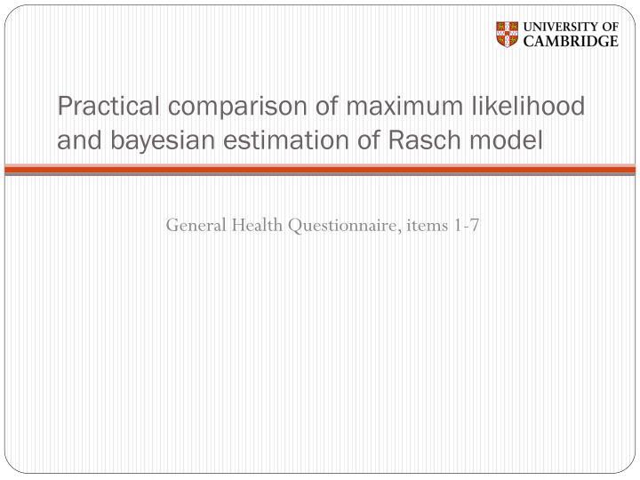 Practical comparison of maximum likelihood and bayesian estimation of Rasch model
