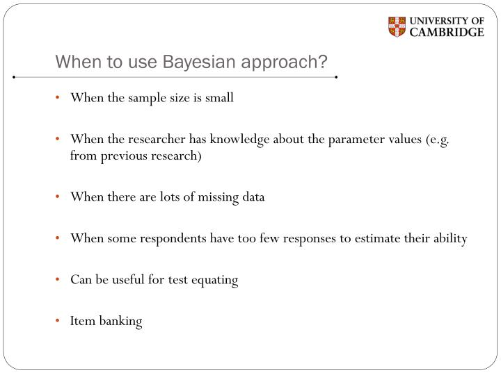 When to use Bayesian approach?
