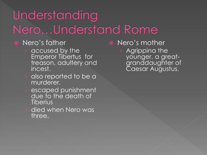 Understanding Nero…Understand Rome