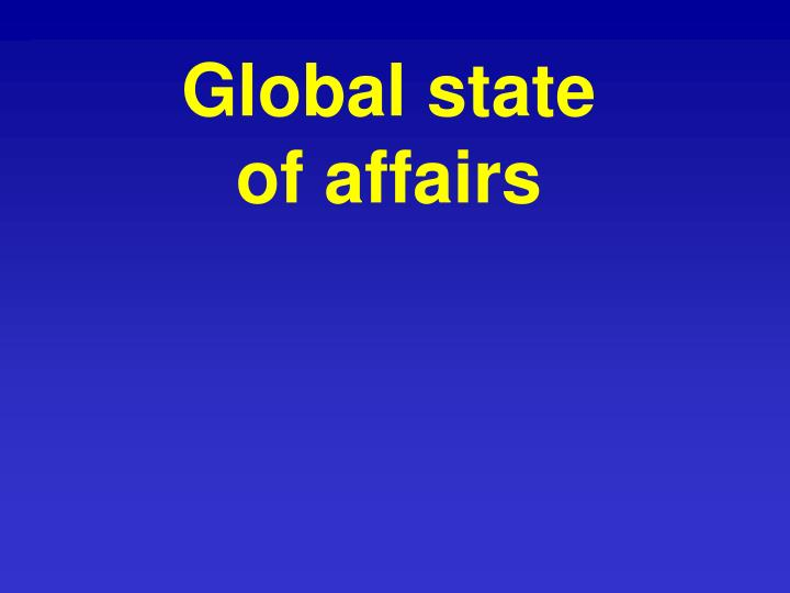 Global state of affairs