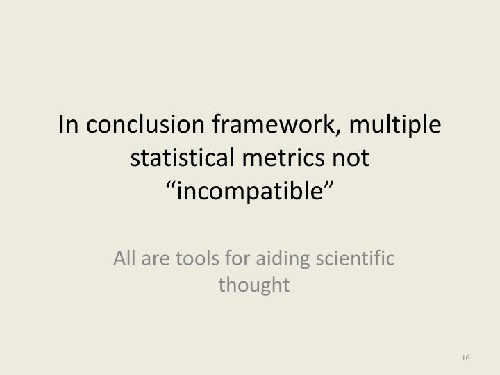 """In conclusion framework, multiple statistical metrics not """"incompatible"""""""