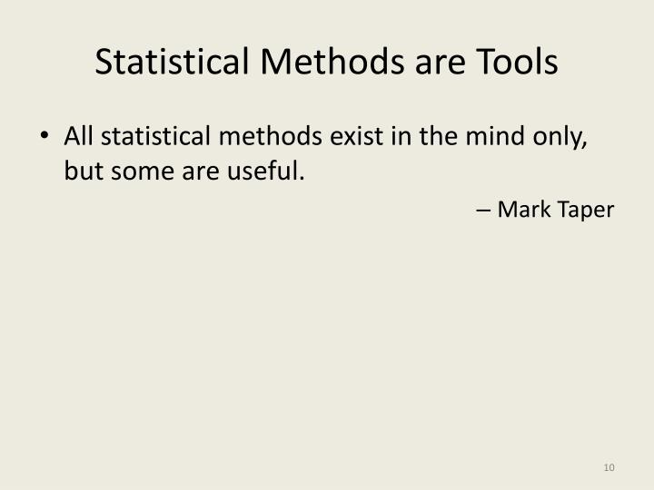 Statistical Methods are Tools