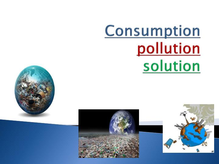 Consumption pollution solution