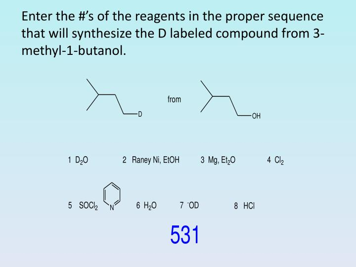 Enter the #'s of the reagents in the proper sequence that will synthesize the D labeled compound from 3-methyl-1-butanol.