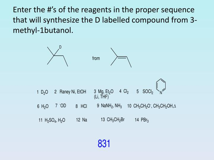 Enter the #'s of the reagents in the proper sequence that will synthesize the D labelled compound from 3-methyl-1butanol.