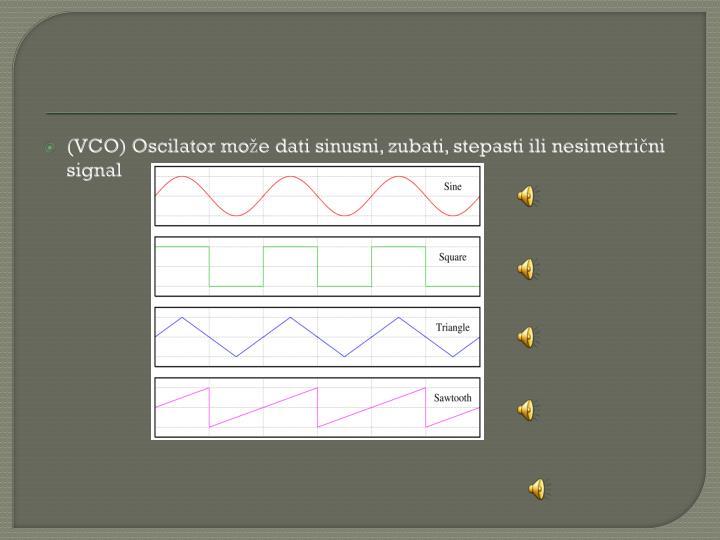 (VCO) Oscilator može dati sinusni, zubati, stepasti ili nesimetrični signal