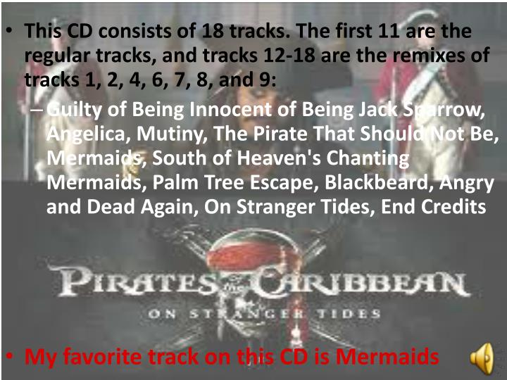 This CD consists of 18 tracks. The first 11 are the regular tracks, and tracks 12-18 are the remixes of tracks 1, 2, 4, 6, 7, 8, and 9:
