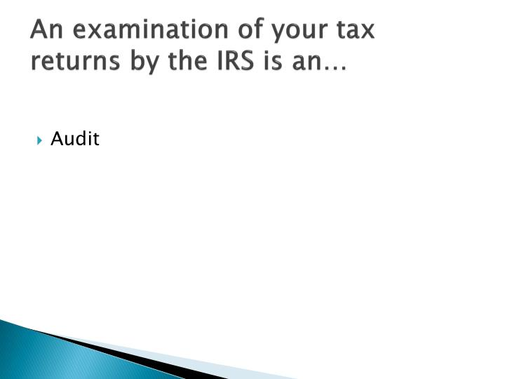An examination of your tax returns by the IRS is an…