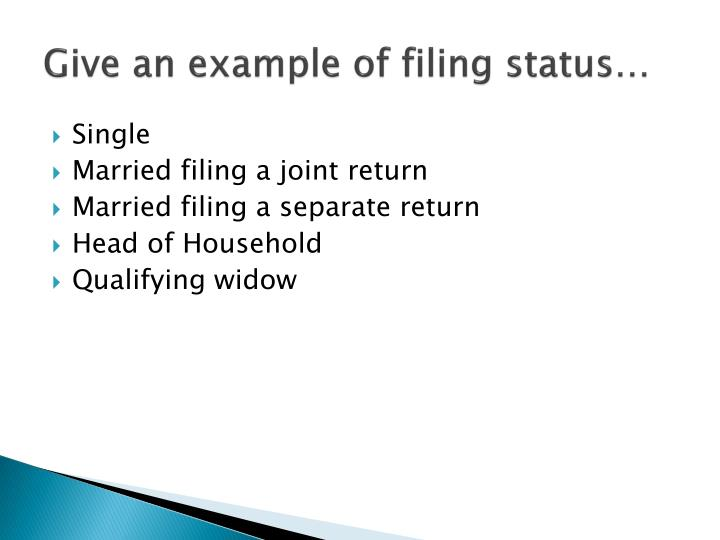 Give an example of filing status…
