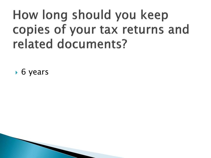 How long should you keep copies of your tax returns and related documents?