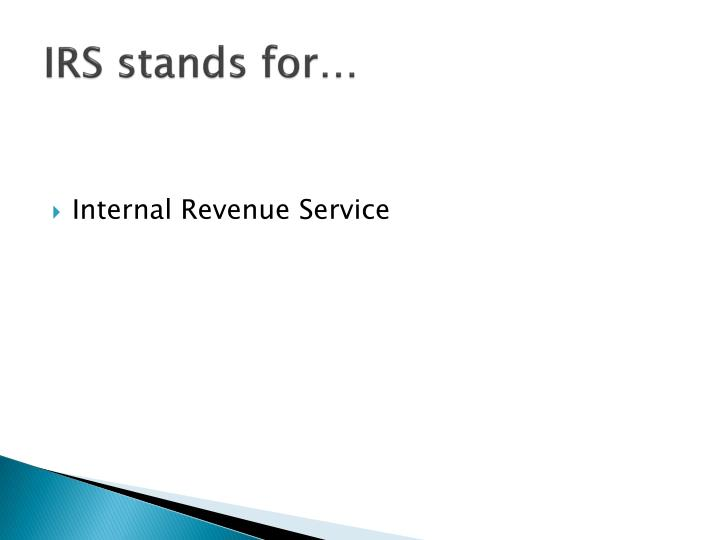 IRS stands for…