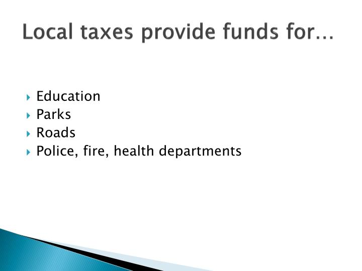 Local taxes provide funds for…