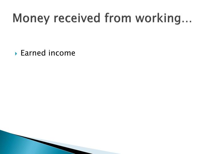 Money received from working…